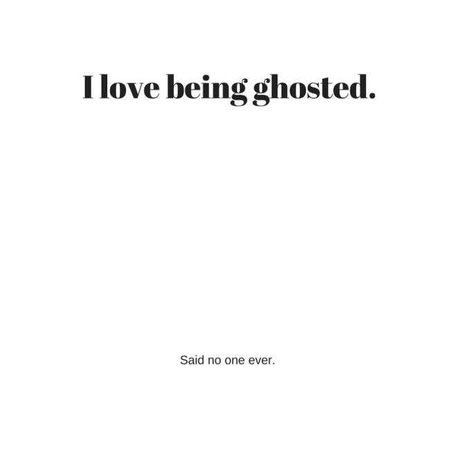 I love being ghosted.